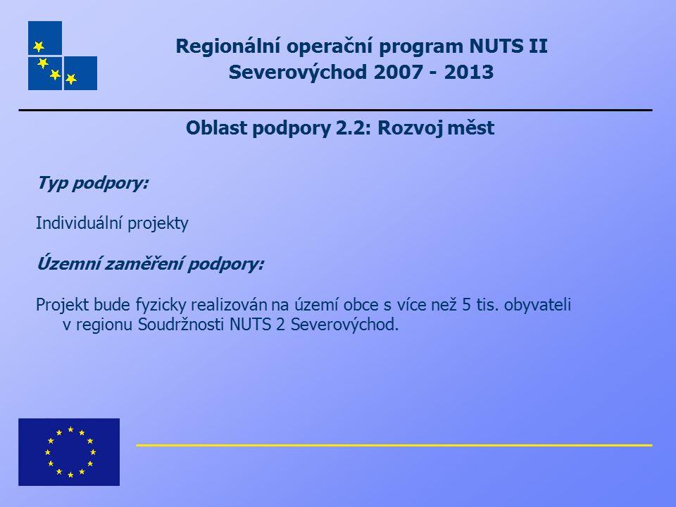 Regionální operační program NUTS II Severovýchod 2007 - 2013 Oblast podpory 2.2: Rozvoj měst Typ podpory: Individuální projekty Územní zaměření podpor