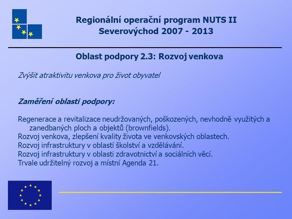 Regionální operační program NUTS II Severovýchod 2007 - 2013 Oblast podpory 2.3: Rozvoj venkova Zvýšit atraktivitu venkova pro život obyvatel Zaměření