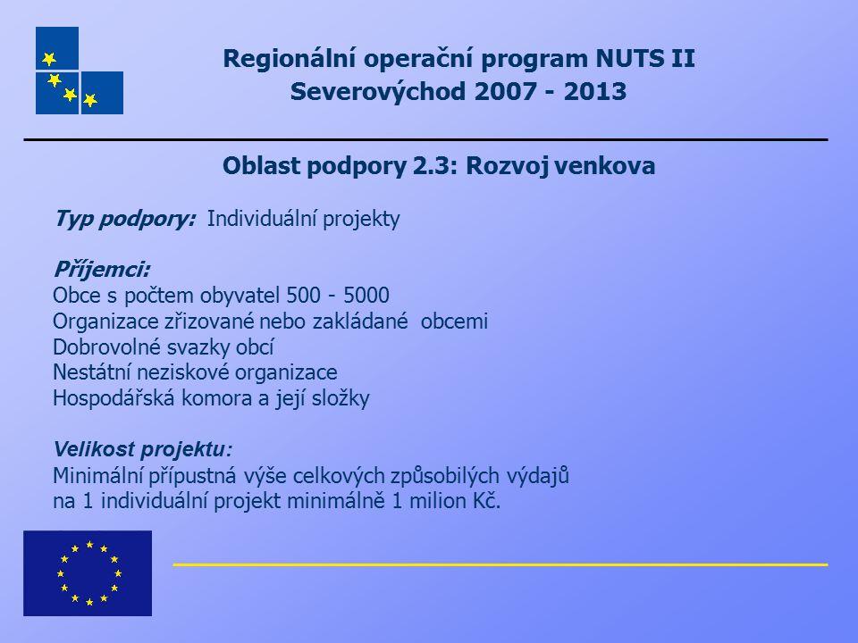 Regionální operační program NUTS II Severovýchod 2007 - 2013 Oblast podpory 2.3: Rozvoj venkova Typ podpory: Individuální projekty Příjemci: Obce s po