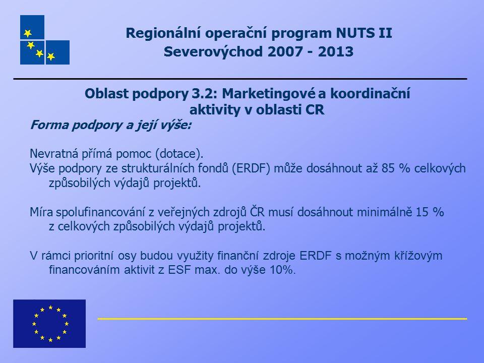 Regionální operační program NUTS II Severovýchod 2007 - 2013 Oblast podpory 3.2: Marketingové a koordinační aktivity v oblasti CR Forma podpory a její