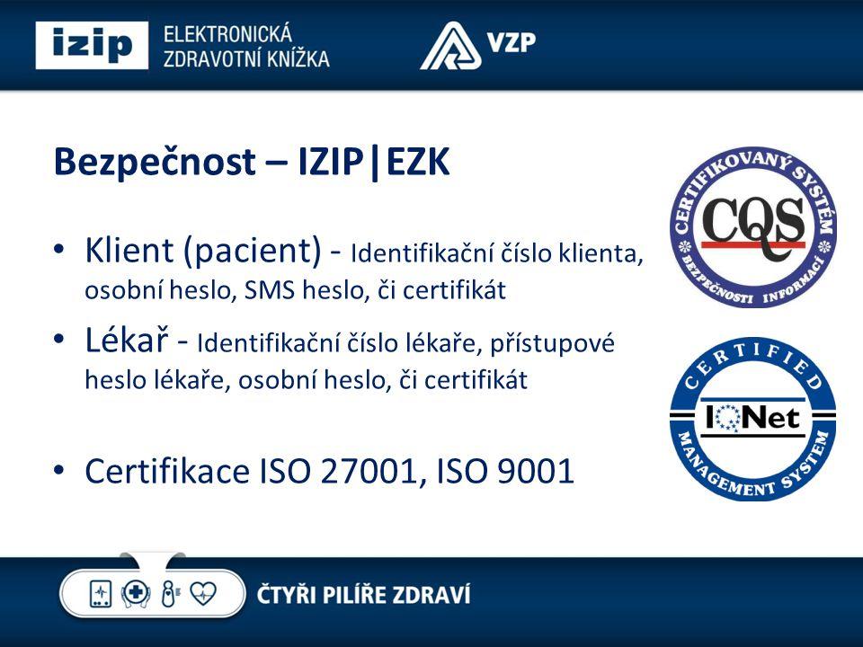 Bezpečnost – IZIP|EZK Klient (pacient) - Identifikační číslo klienta, osobní heslo, SMS heslo, či certifikát Lékař - Identifikační číslo lékaře, přístupové heslo lékaře, osobní heslo, či certifikát Certifikace ISO 27001, ISO 9001
