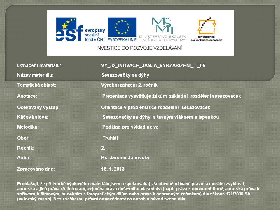 Označení materiálu: VY_32_INOVACE_JANJA_VYRZARIZENI_T _05 Název materiálu:Sesazovačky na dýhy Tematická oblast:Výrobní zařízení 2. ročník Anotace: Pre