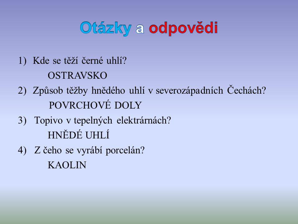 1)Kde se těží černé uhlí. OSTRAVSKO 2)Způsob těžby hnědého uhlí v severozápadních Čechách.