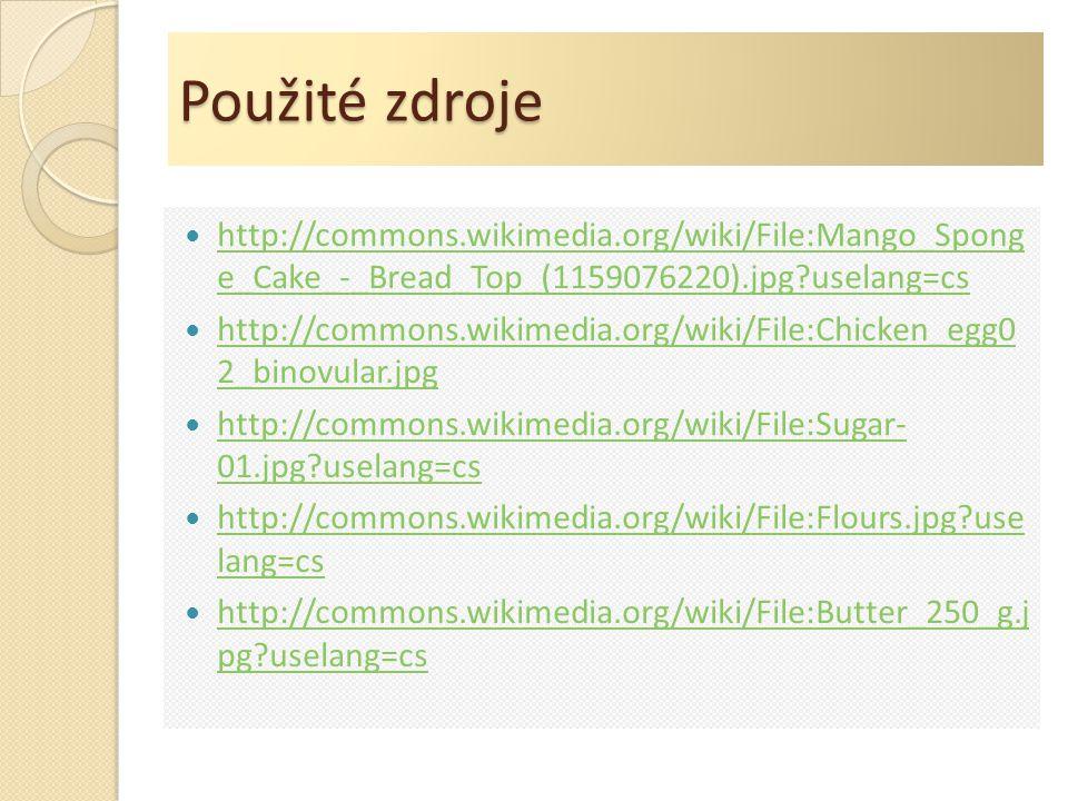 Použité zdroje http://commons.wikimedia.org/wiki/File:Mango_Spong e_Cake_-_Bread_Top_(1159076220).jpg?uselang=cs http://commons.wikimedia.org/wiki/Fil