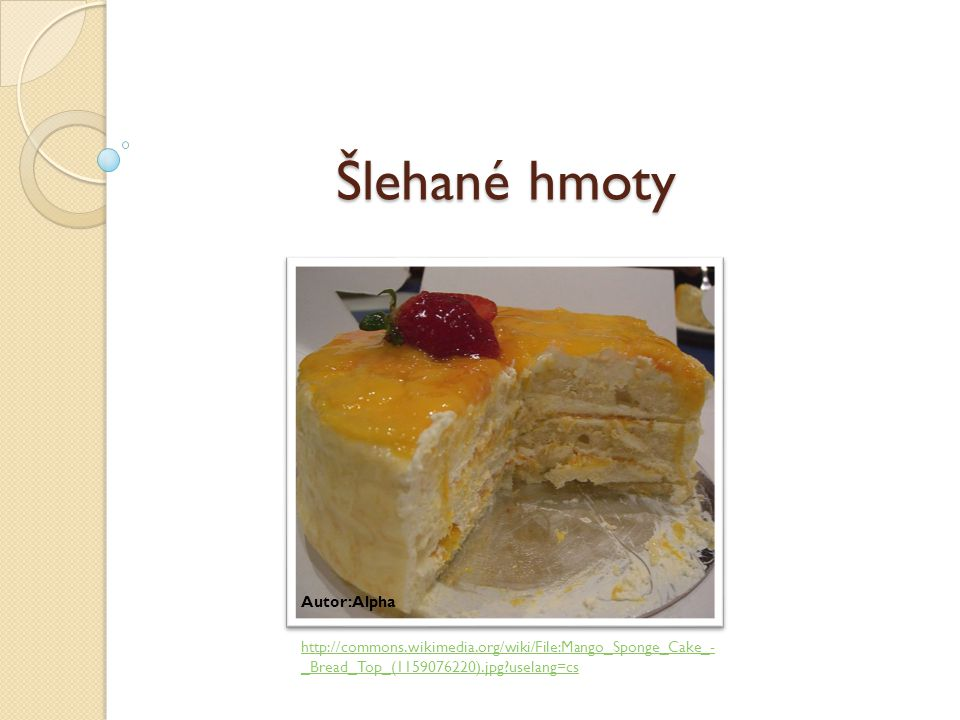 Šlehané hmoty http://commons.wikimedia.org/wiki/File:Mango_Sponge_Cake_- _Bread_Top_(1159076220).jpg?uselang=cs Autor: Alpha