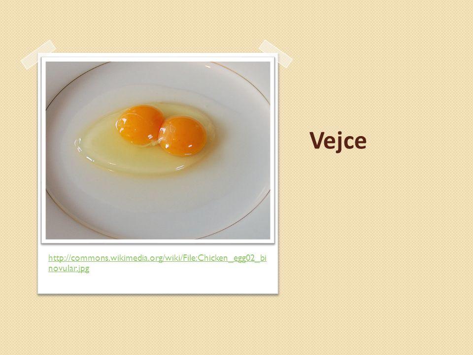 Vejce http://commons.wikimedia.org/wiki/File:Chicken_egg02_bi novular.jpg
