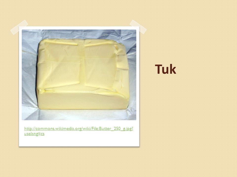 Tuk http://commons.wikimedia.org/wiki/File:Butter_250_g.jpg? uselang=cs