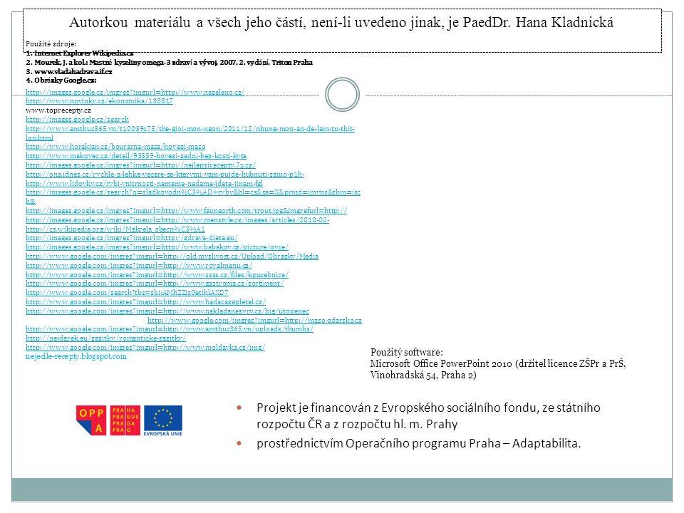 Autorkou materiálu a všech jeho částí, není-li uvedeno jinak, je PaedDr. Hana Kladnická Projekt je financován z Evropského sociálního fondu, ze státní