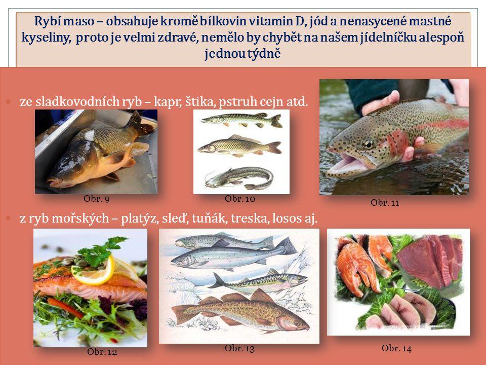 Rybí maso – obsahuje kromě bílkovin vitamin D, jód a nenasycené mastné kyseliny, proto je velmi zdravé, nemělo by chybět na našem jídelníčku alespoň j