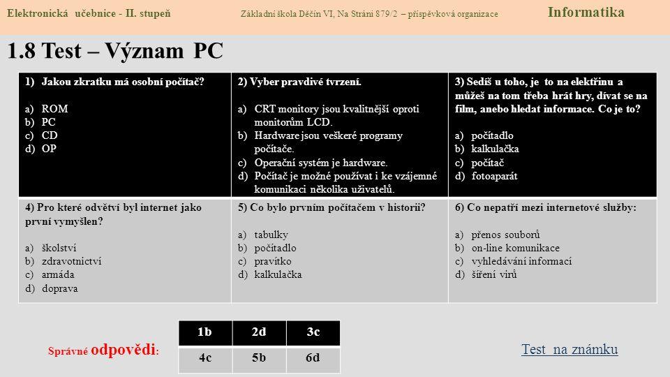 1.8 Test – Význam PC 1)Jakou zkratku má osobní počítač? a)ROM b)PC c)CD d)OP 2) Vyber pravdivé tvrzení. a)CRT monitory jsou kvalitnější oproti monitor