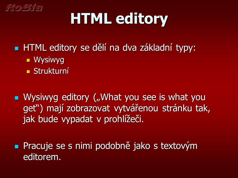 Výhody a nevýhody wysiwyg editorů + Jednoduché na ovládání + HTML kód se generuje automaticky + Stránka se vytváří tak, jak bude vypadat v prohlížeči + Možnost přímé úpravy kódu - Při kontrole se může kód změnit - Vygenerovaný kód není úplně pod kontrolou - Mnohdy zbytečně velké množství vygenerovaného kódu