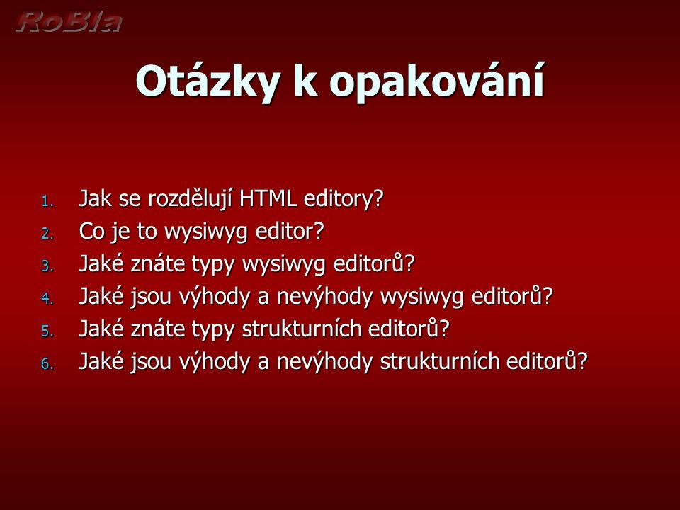 Otázky k opakování 1. Jak se rozdělují HTML editory? 2. Co je to wysiwyg editor? 3. Jaké znáte typy wysiwyg editorů? 4. Jaké jsou výhody a nevýhody wy