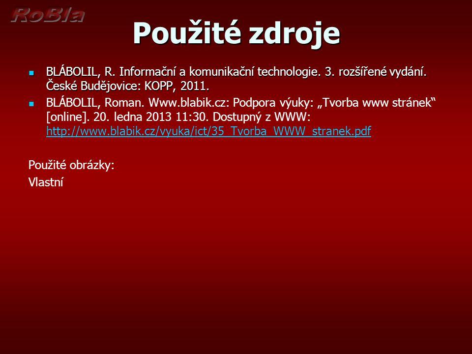 Použité zdroje BLÁBOLIL, R. Informační a komunikační technologie. 3. rozšířené vydání. České Budějovice: KOPP, 2011. BLÁBOLIL, R. Informační a komunik