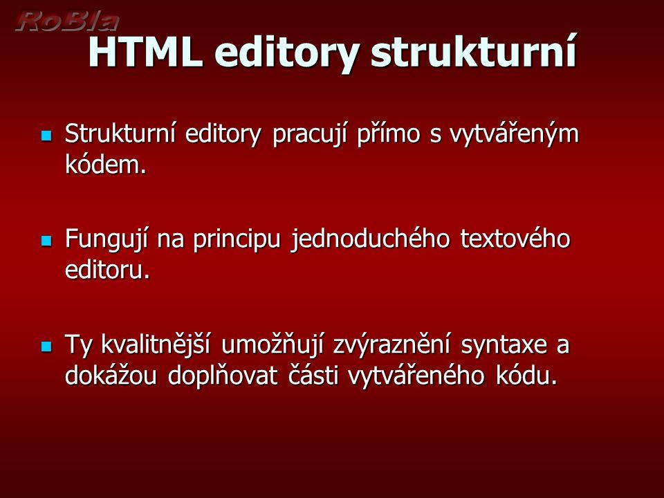 Výhody a nevýhody strukturních editorů + Jednoduché na ovládání + HTML kód je naprosto pod kontrolou + Přímá úprava kódu - Pro zobrazení stránky se musí vytvářený dokument nejprve uložit - Je potřeba znát jazyk HTML (XHTML)