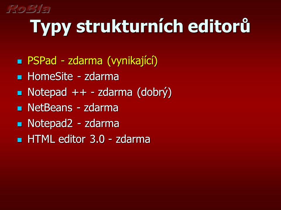 Typy strukturních editorů PSPad - zdarma (vynikající) PSPad - zdarma (vynikající) HomeSite - zdarma HomeSite - zdarma Notepad ++ - zdarma (dobrý) Note