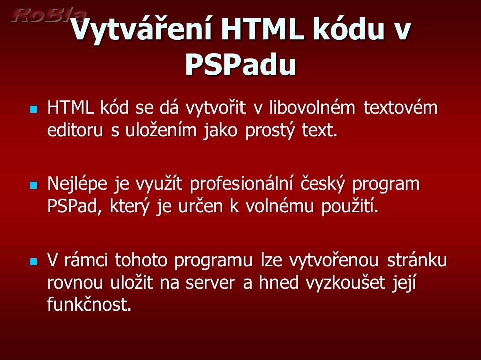 Vytváření HTML kódu v PSPadu HTML kód se dá vytvořit v libovolném textovém editoru s uložením jako prostý text. HTML kód se dá vytvořit v libovolném t