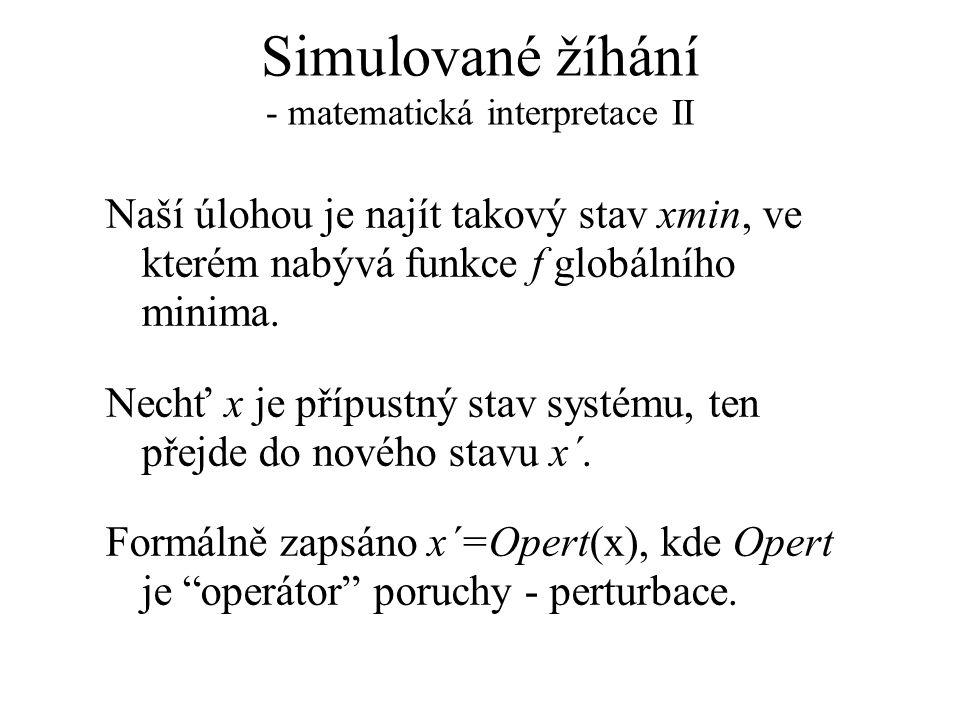 Simulované žíhání - matematická interpretace II Naší úlohou je najít takový stav xmin, ve kterém nabývá funkce f globálního minima. Nechť x je přípust