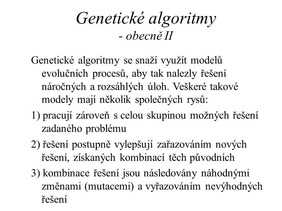 Genetické algoritmy - obecně II Genetické algoritmy se snaží využít modelů evolučních procesů, aby tak nalezly řešení náročných a rozsáhlých úloh. Veš