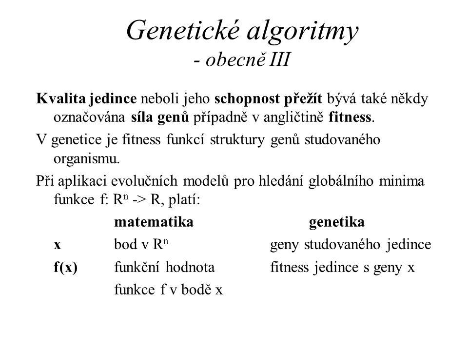 Genetické algoritmy - obecně III Kvalita jedince neboli jeho schopnost přežít bývá také někdy označována síla genů případně v angličtině fitness. V ge