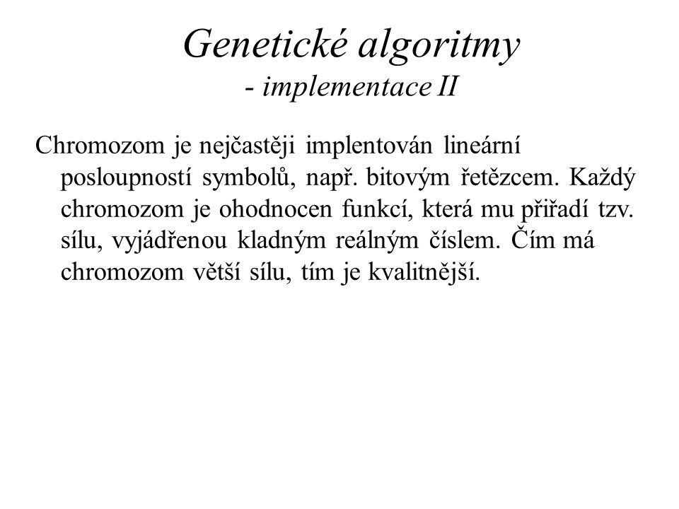 Genetické algoritmy - implementace II Chromozom je nejčastěji implentován lineární posloupností symbolů, např. bitovým řetězcem. Každý chromozom je oh
