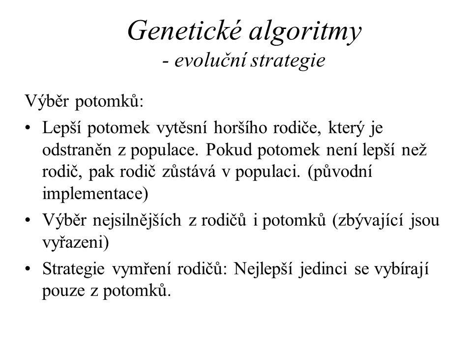 Genetické algoritmy - evoluční strategie Výběr potomků: Lepší potomek vytěsní horšího rodiče, který je odstraněn z populace. Pokud potomek není lepší