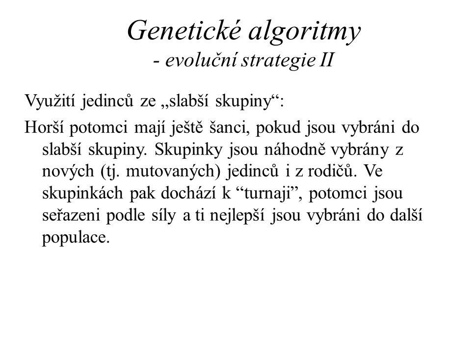 """Genetické algoritmy - evoluční strategie II Využití jedinců ze """"slabší skupiny"""": Horší potomci mají ještě šanci, pokud jsou vybráni do slabší skupiny."""