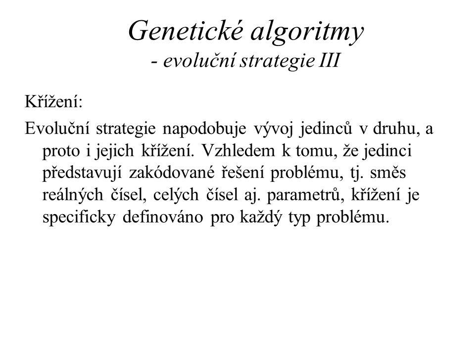 Genetické algoritmy - evoluční strategie III Křížení: Evoluční strategie napodobuje vývoj jedinců v druhu, a proto i jejich křížení. Vzhledem k tomu,