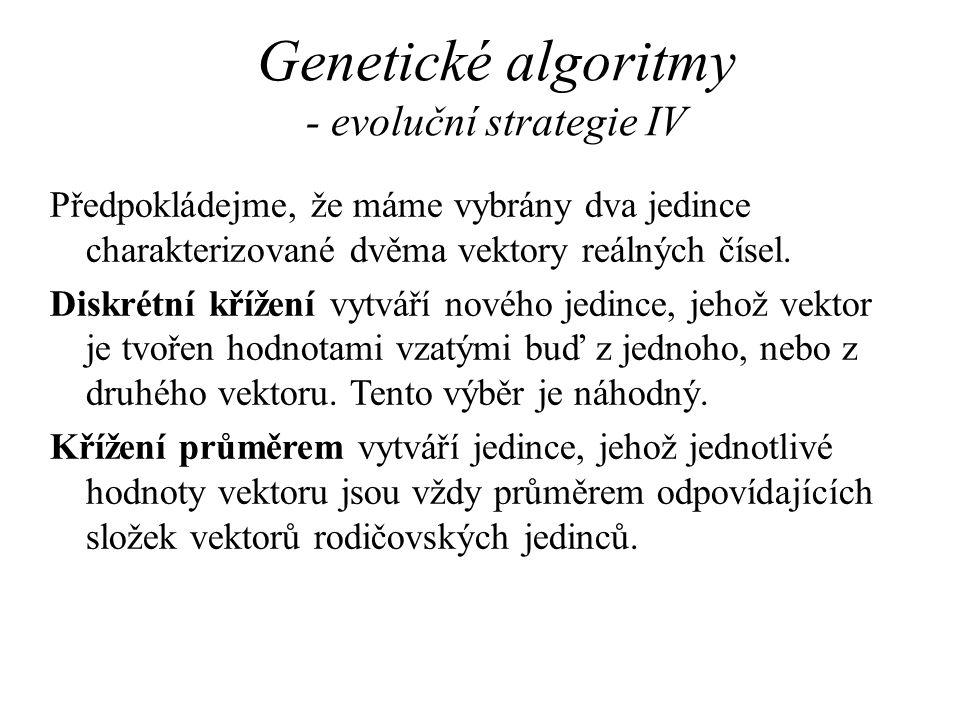 Genetické algoritmy - evoluční strategie IV Předpokládejme, že máme vybrány dva jedince charakterizované dvěma vektory reálných čísel. Diskrétní kříže
