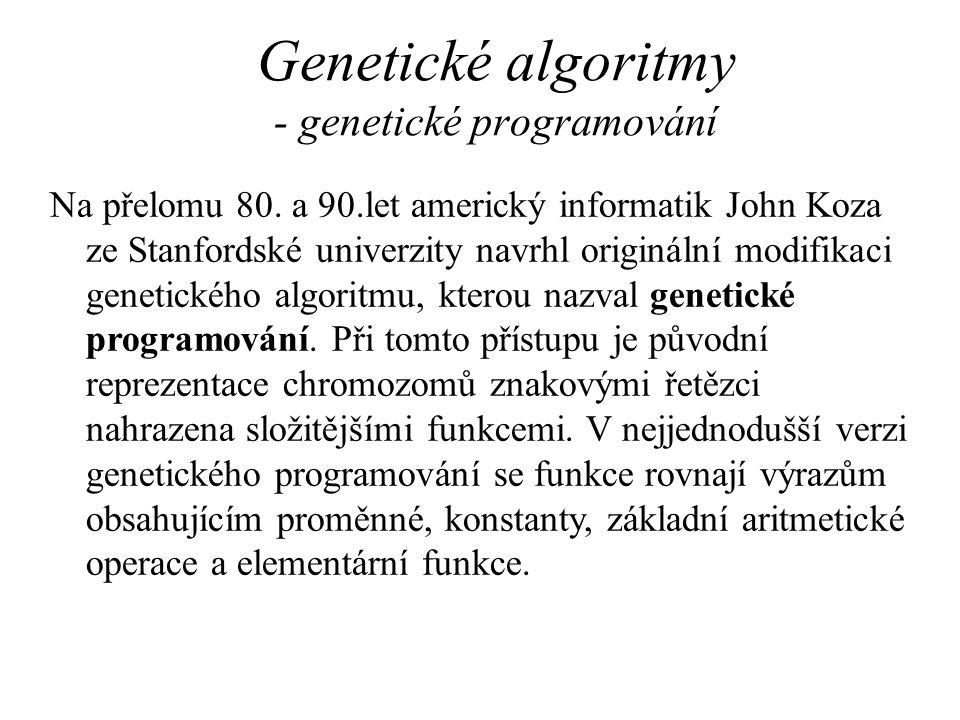 Genetické algoritmy - genetické programování Na přelomu 80. a 90.let americký informatik John Koza ze Stanfordské univerzity navrhl originální modifik