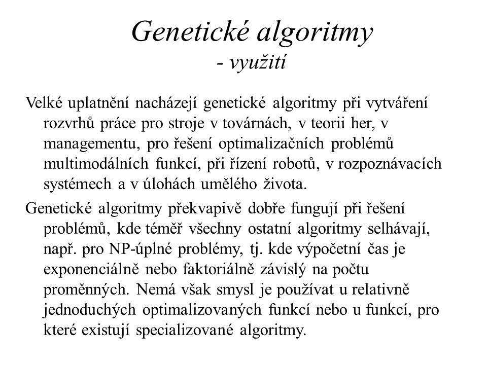 Genetické algoritmy - využití Velké uplatnění nacházejí genetické algoritmy při vytváření rozvrhů práce pro stroje v továrnách, v teorii her, v manage