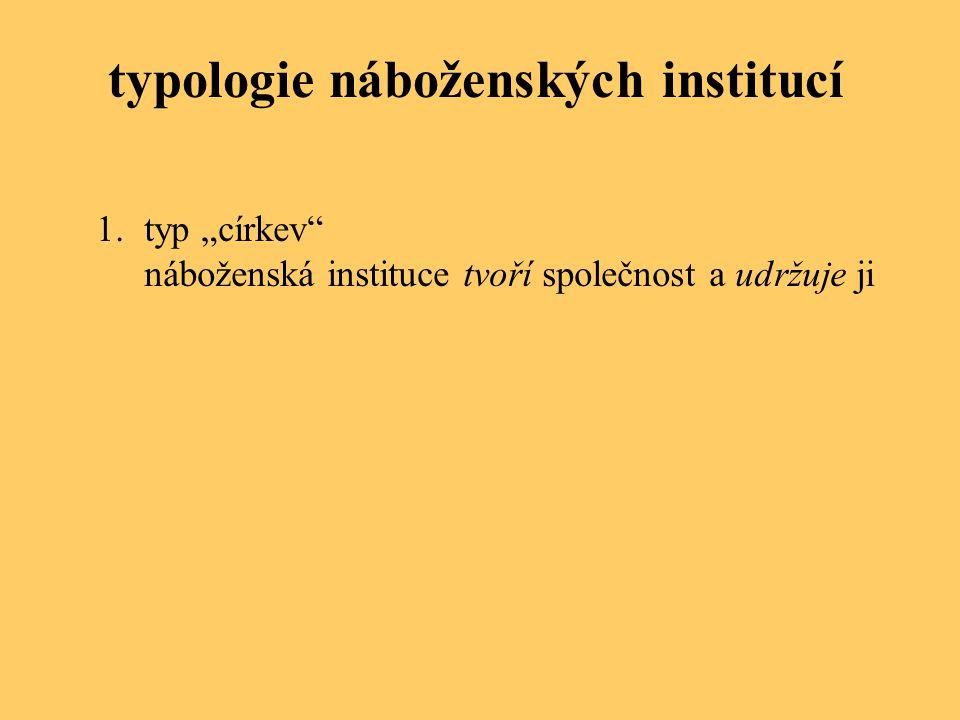 """typologie náboženských institucí 1.typ """"církev"""" náboženská instituce tvoří společnost a udržuje ji"""