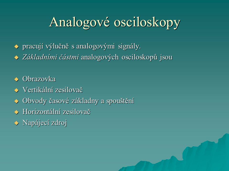 Analogové osciloskopy  pracují výlučně s analogovými signály.