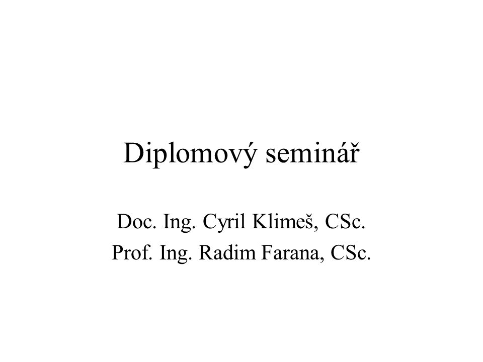 Diplomový seminář Doc. Ing. Cyril Klimeš, CSc. Prof. Ing. Radim Farana, CSc.
