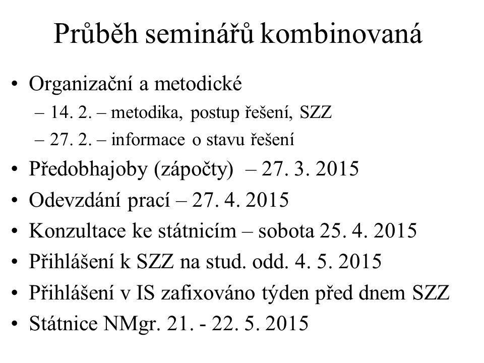 Průběh seminářů kombinovaná Organizační a metodické –14. 2. – metodika, postup řešení, SZZ –27. 2. – informace o stavu řešení Předobhajoby (zápočty) –