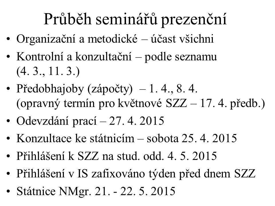 Průběh seminářů prezenční Organizační a metodické – účast všichni Kontrolní a konzultační – podle seznamu (4. 3., 11. 3.) Předobhajoby (zápočty) – 1.