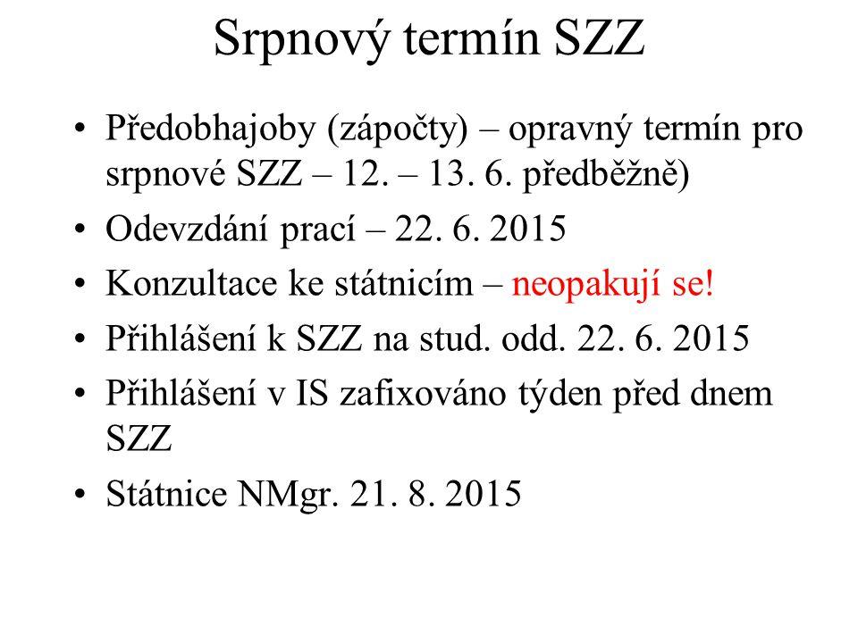 Srpnový termín SZZ Předobhajoby (zápočty) – opravný termín pro srpnové SZZ – 12. – 13. 6. předběžně) Odevzdání prací – 22. 6. 2015 Konzultace ke státn