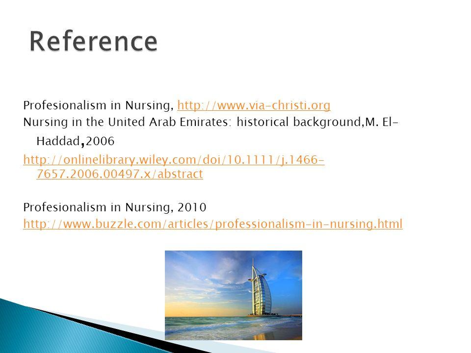 Profesionalism in Nursing, http://www.via-christi.orghttp://www.via-christi.org Nursing in the United Arab Emirates: historical background,M.
