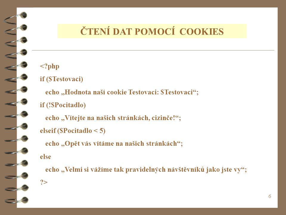 """6 ČTENÍ DAT POMOCÍ COOKIES <?php if ($Testovaci) echo """"Hodnota naší cookie Testovaci: $Testovaci""""; if (!$Pocitadlo) echo """"Vítejte na našich stránkách,"""