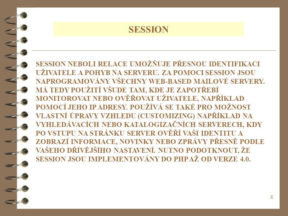 8 SESSION NEBOLI RELACE UMOŽŇUJE PŘESNOU IDENTIFIKACI UŽIVATELE A POHYB NA SERVERU. ZA POMOCI SESSION JSOU NAPROGRAMOVÁNY VŠECHNY WEB-BASED MAILOVÉ SE