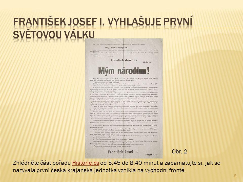 5 Zhlédněte část pořadu Historie.cs od 5:45 do 8:40 minut a zapamatujte si, jak se nazývala první česká krajanská jednotka vzniklá na východní frontě.