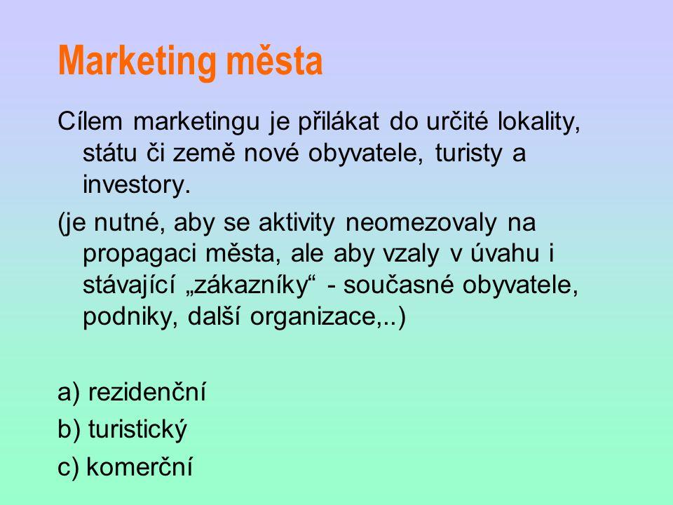 Marketing města Cílem marketingu je přilákat do určité lokality, státu či země nové obyvatele, turisty a investory. (je nutné, aby se aktivity neomezo