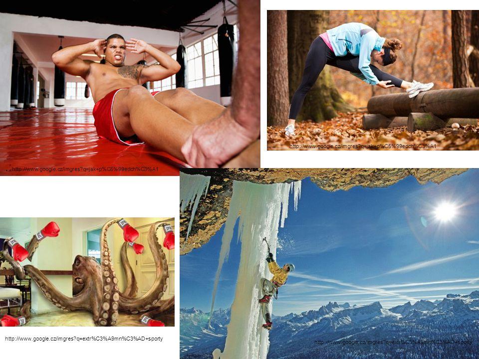 .: http://www.google.cz/imgres?q=jak+p%C5%99edch%C3%A1 http://www.google.cz/imgres?q=jak+p%C5%99edch%C3%A1 http://www.google.cz/imgres?q=extr%C3%A9mn%C3%AD+sporty