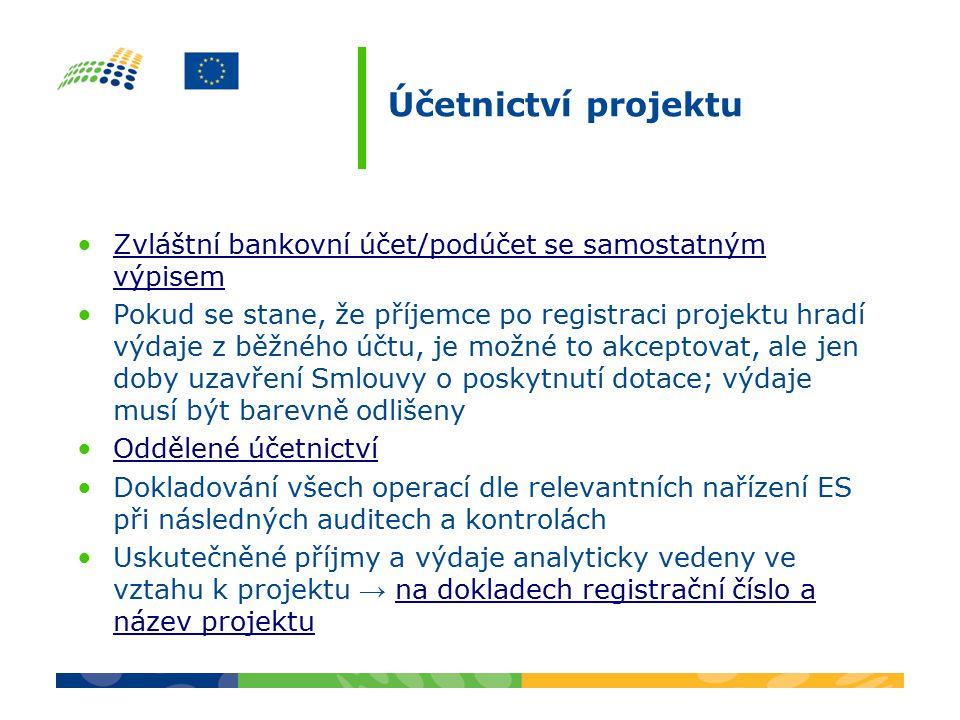 Účetnictví projektu Zvláštní bankovní účet/podúčet se samostatným výpisemZvláštní bankovní účet/podúčet se samostatným výpisem Pokud se stane, že příjemce po registraci projektu hradí výdaje z běžného účtu, je možné to akceptovat, ale jen doby uzavření Smlouvy o poskytnutí dotace; výdaje musí být barevně odlišeny Oddělené účetnictví Dokladování všech operací dle relevantních nařízení ES při následných auditech a kontrolách Uskutečněné příjmy a výdaje analyticky vedeny ve vztahu k projektu → na dokladech registrační číslo a název projektuna dokladech registrační číslo a název projektu