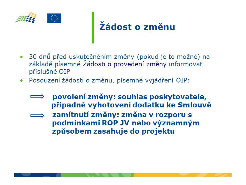 Žádost o změnu 30 dnů před uskutečněním změny (pokud je to možné) na základě písemné Žádosti o provedení změny informovat příslušné OIPŽádosti o provedení změny Posouzení žádosti o změnu, písemné vyjádření OIP: povolení změny: souhlas poskytovatele, případně vyhotovení dodatku ke Smlouvě zamítnutí změny: změna v rozporu s podmínkami ROP JV nebo významným způsobem zasahuje do projektu