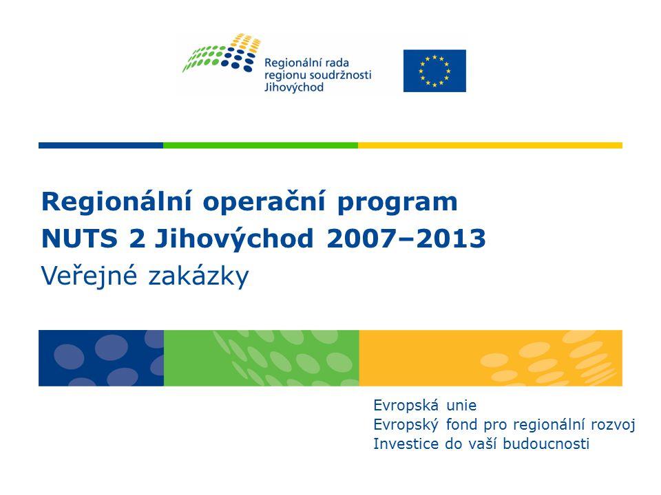 Regionální operační program NUTS 2 Jihovýchod 2007–2013 Veřejné zakázky Evropská unie Evropský fond pro regionální rozvoj Investice do vaší budoucnosti