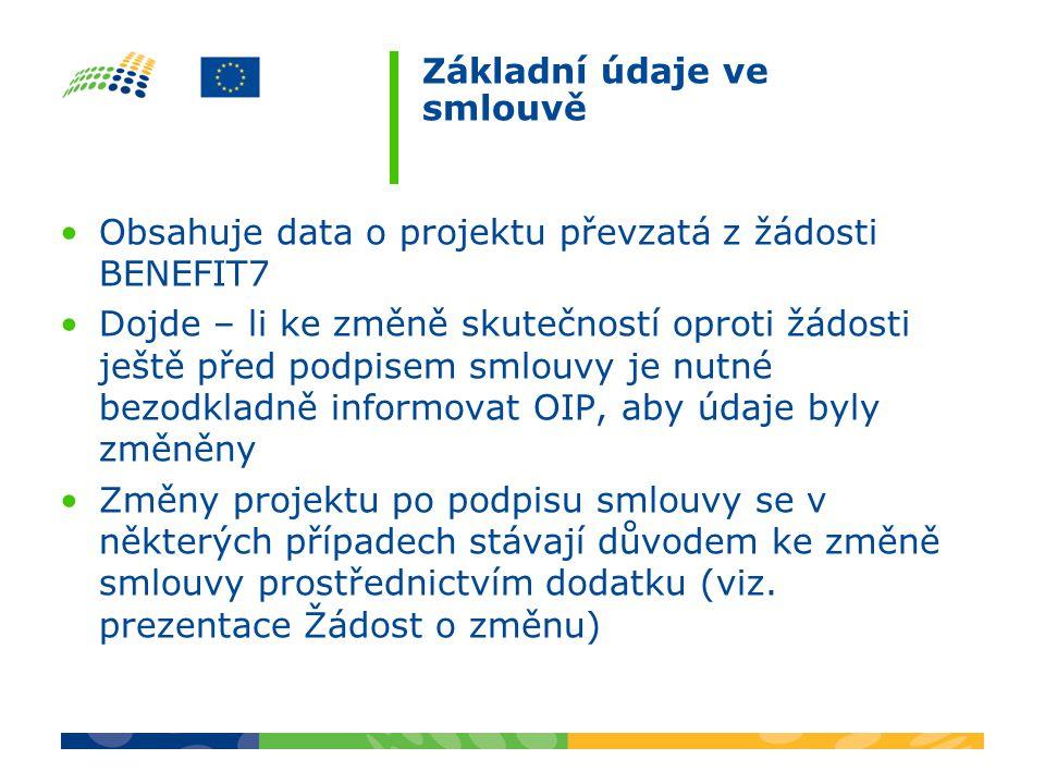 Základní údaje ve smlouvě Obsahuje data o projektu převzatá z žádosti BENEFIT7 Dojde – li ke změně skutečností oproti žádosti ještě před podpisem smlouvy je nutné bezodkladně informovat OIP, aby údaje byly změněny Změny projektu po podpisu smlouvy se v některých případech stávají důvodem ke změně smlouvy prostřednictvím dodatku (viz.