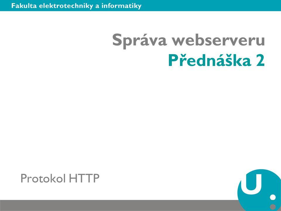 Obsah Protokol HTTP –Historie –Verze HTTP zpráva –Požadavek (request) –Response (response) Syntaxe HTTP zprávy –Metody protokolu –Stavové kódy –Hlavičky protokolu HTTP 0.9, 1.0, 1.1, – přehled, význam Formátovací specifikace HTTP MIME Autorizace prostřednictvím HTTP Omezení protokolu HTTP