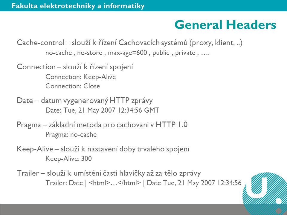 General Headers Cache-control – slouží k řízení Cachovacích systémů (proxy, klient,..) no-cache, no-store, max-age=600, public, private, ….