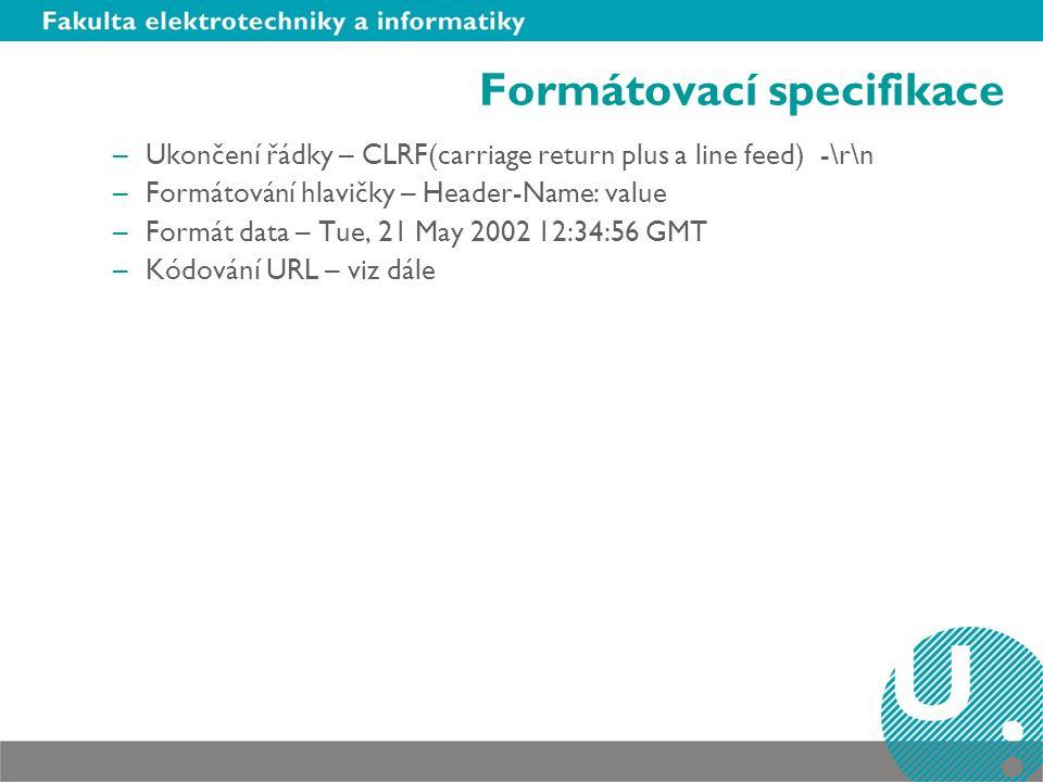 Formátovací specifikace –Ukončení řádky – CLRF(carriage return plus a line feed) -\r\n –Formátování hlavičky – Header-Name: value –Formát data – Tue, 21 May 2002 12:34:56 GMT –Kódování URL – viz dále
