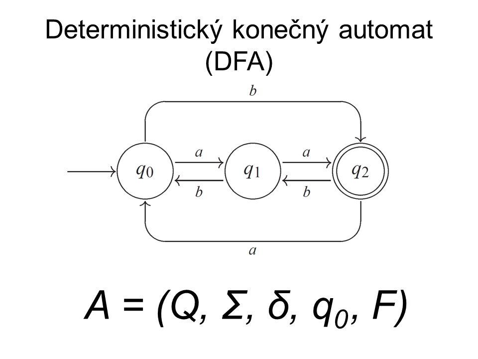 Deterministický konečný automat (DFA) A = (Q, Σ, δ, q 0, F)